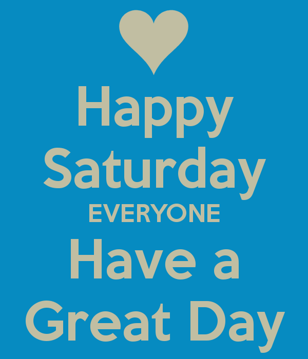 happy-saturday-everyone-have-a-great-day